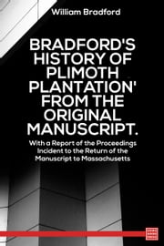 Bradford's History of 'Plimoth Plantation' From the Original Manuscript. With a Report of the Proceedings Incident to the Return of the Manuscript to Massachusetts ebook by William Bradford