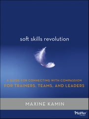 Soft Skills Revolution - A Guide for Connecting with Compassion for Trainers, Teams, and Leaders ebook by M. Kamin