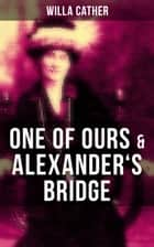 One of Ours & Alexander's Bridge ebook by Willa Cather