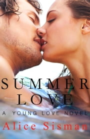 Summer Love (A Young Adult Romance) ebook by Alice Sisman
