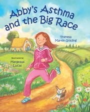 Abby's Asthma and the Big Race ebook by Theresa Golding,Margeaux Lucas