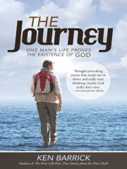 The Journey - One Man's Life Proves the Existence of God ebook by Ken Barrick