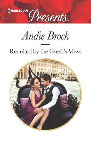 Reunited by the Greek's Vows - A Romance Novel eBook by Andie Brock