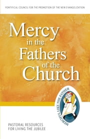 Mercy in the Fathers of the Church - Pastoral Resources for Living the Jubilee ebook by Pontifical Council for the Promotion of the New Evangelization