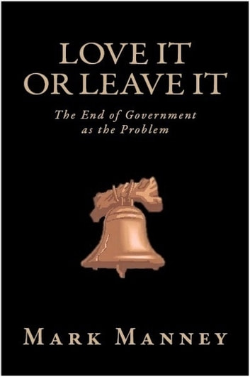 Love it or leave it ebook by mark manney 9781617920042 rakuten kobo love it or leave it the end of government as the problem ebook by mark fandeluxe Images