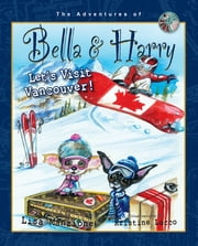 Let's Visit Vancouver! - Adventures of Bella & Harry ebook by Lisa Manzione, Kristine Lucco