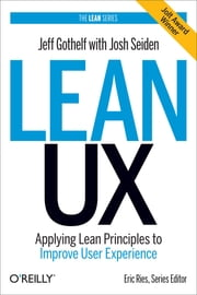 Lean UX - Applying Lean Principles to Improve User Experience ebook by Jeff Gothelf,Josh Seiden