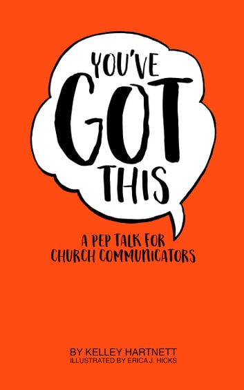 You've Got This - A Pep Talk for Church Communicators ebook by Kelley Hartnett,Erica J. Hicks