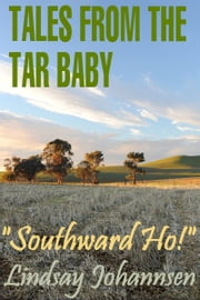 "Tales From The Tar Baby ""Southward Ho!"" ebook by Lindsay Johannsen"