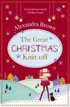 The Great Christmas Knit Off ebook by Alexandra Brown