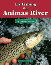 Fly Fishing the Animas River - An Excerpt from Fly Fishing Colorado ebook by Jackson Streit