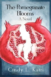 The Pomegranate Blooms ebook by Cindy Katri