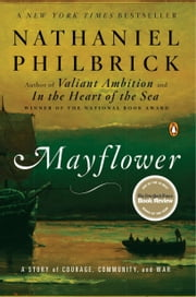 Mayflower - A Story of Courage, Community, and War ebook by Nathaniel Philbrick