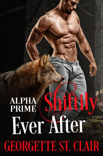 Shiftily Ever After - Alpha Prime ebook by Georgette St. Clair