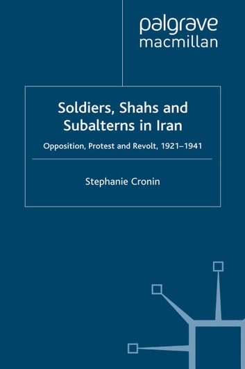 Soldiers, Shahs and Subalterns in Iran - Opposition, Protest and Revolt, 1921-1941 ebook by S. Cronin