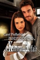 A Kitchen Affair ebook by Carol Preflatish