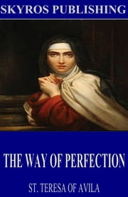 The Way of Perfection ebook by St. Teresa of Avila,Reverend John Dalton