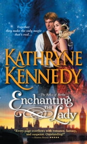 Enchanting the Lady - A unique and delightful blend of historical romance and fantasy ebook by Kathryne Kennedy