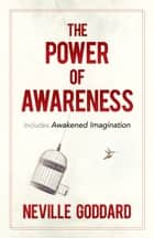 The Power of Awareness - Includes Awakened Imagination ebook by Neville Goddard