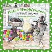 Witch Wobblyknees - and the Wibbly Wobbly Wand ebook by Rosita Bird