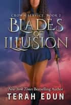Blades Of Illusion: Crown Service #2 ebook by