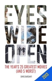 Eyes Wide Open: 2013: The Year's 25 Greatest Movies (and 5 Worst) ebook by Chris Barsanti