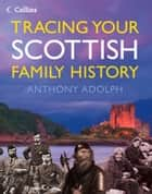 Collins Tracing Your Scottish Family History ebook by Anthony Adolph