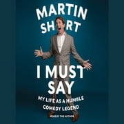 I Must Say - My Life As Humble Comedy Legend audiobook by Martin Short