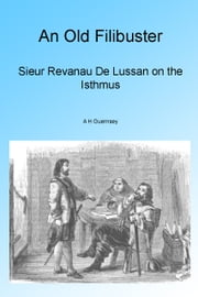 An Old Filibuster, Illustrated - Sieur Revanau De Lussan on the Isthmus ebook by A H Guernsey