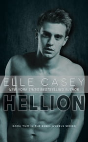 Rebel Wheels: Book 2 (Hellion) ebook by Elle Casey