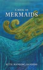 A Book of Mermaids ebook by Ruth Manning-Sanders