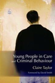 Young People in Care and Criminal Behaviour ebook by Claire Fitzpatrick,David Smith