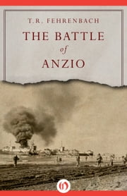 The Battle of Anzio ebook by T. R. Fehrenbach