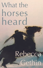 What the Horses Heard ebook by Rebecca Gethin