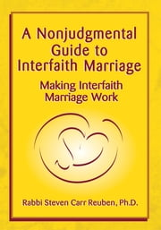 A Nonjudgmental Guide to Interfaith Marriage - Making Interfaith Marriage Work ebook by Rabbi Steven Carr Reuben