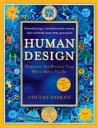 Human Design: How to discover the real you ebook by Chetan Parkyn