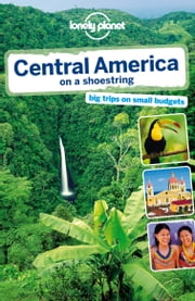 Lonely Planet Central America on a shoestring ebook by Lonely Planet,Carolyn McCarthy,Greg Benchwick,Joshua Samuel Brown,John Hecht,Tom Spurling,Iain Stewart,Lucas Vidgen,Mara Vorhees