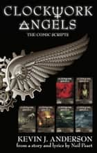 Clockwork Angels: The Comic Scripts ebook by Kevin J. Anderson, Neil Peart