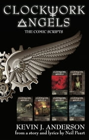Clockwork Angels: The Comic Scripts ebook by Kevin J. Anderson,Neil Peart