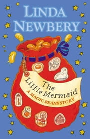 The Little Mermaid: A Magic Beans Story ebook by Linda Newbery