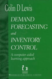 Demand Forecasting and Inventory Control ebook by Colin Lewis