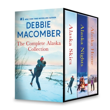 Debbie Macomber The Complete Alaska Collection - Brides for Brothers\The Marriage Risk\Daddy's Little Helper\Because of the Baby\Falling for Him\Ending in Marriage\Midnight Sons and Daughters ebook by Debbie Macomber