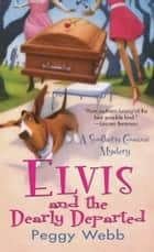 Elvis and the Dearly Departed ebook by Peggy Webb