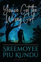 You've Got the Wrong Girl ebook by Sreemoyee Piu Kundu
