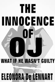 The Innocence of OJ-What if he Wasn't Guilty ebook by Eleonora De Lennart