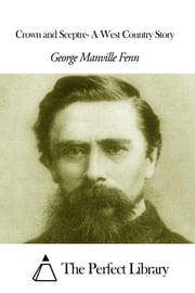 Crown and Sceptre- A West Country Story ebook by George Manville Fenn