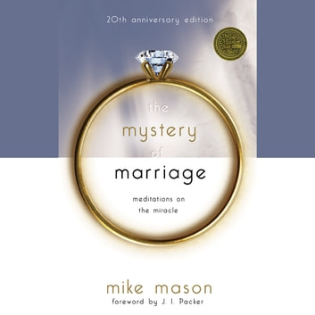 The Mystery of Marriage: 20th Anniversary Edition - Meditations on the Miracle audiobook by Mike Mason