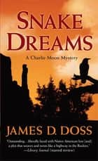 Snake Dreams - A Charlie Moon Mystery ebook by James D. Doss