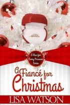 A Fiancé for Christmas - A Man For Every Occasion, #1 ebook by Lisa Watson