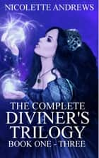 The Complete Diviner's Trilogy Books 1-3 ebook by Nicolette Andrews